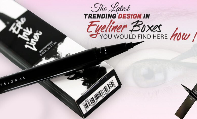 The latest Trending Design in Eyeliner Boxes, you would Find Here, How?