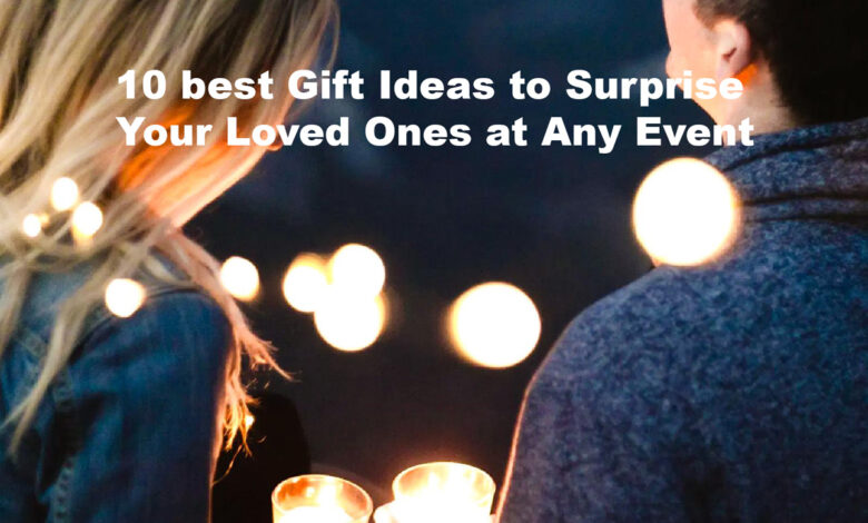 10 best gift ideas to surprise your loved ones at any event