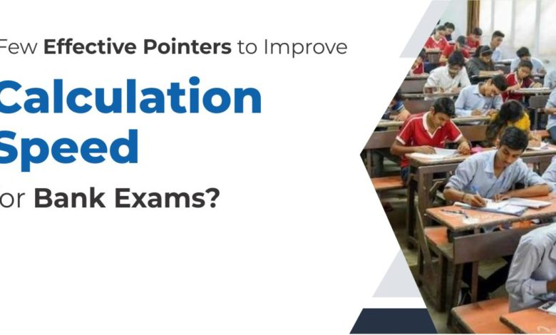 Few Effective Pointers to Improve Calculation Speed for Bank Exams 